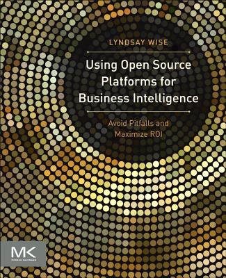 Using Open Source Platforms for Business Intelligence By Wise, Lyndsay
